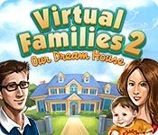 Virtual Families 2: Our Dream House  Free-to-Play > Download PC Game
