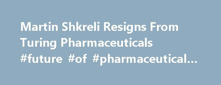 Martin Shkreli Resigns From Turing Pharmaceuticals #future #of #pharmaceutical #industry http://pharma.remmont.com/martin-shkreli-resigns-from-turing-pharmaceuticals-future-of-pharmaceutical-industry/  #pharmaceutical companies in nyc # The New York Times Martin Shkreli Resigns From Turing Pharmaceuticals By ANDREW POLLACK December 18, 2015 Martin Shkreli has resigned as chief executive of Turing Pharmaceuticals after his arrest on securities fraud charges, the company announced on Friday…
