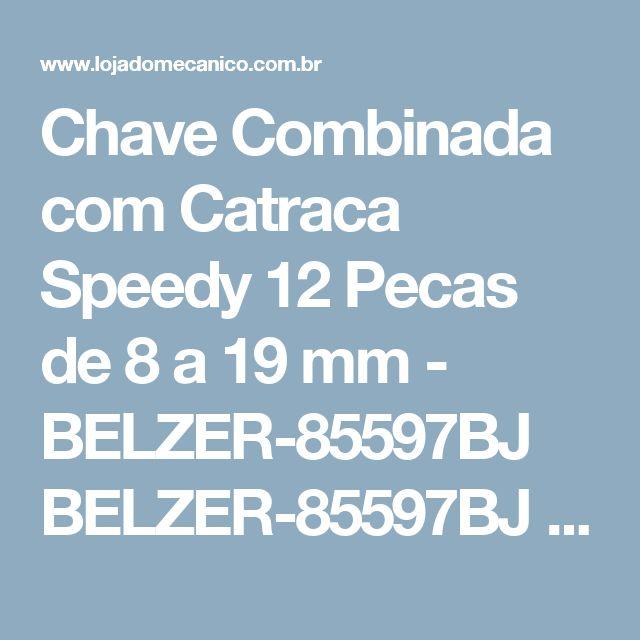 Chave Combinada com Catraca Speedy 12 Pecas de 8 a 19 mm - BELZER-85597BJ BELZER-85597BJ - R$ 169.00 na LojadoMecanico
