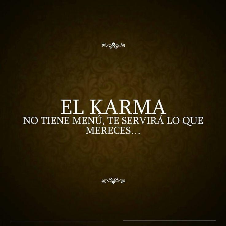 El karma no tiene menú. Te servirá lo que te mereces.