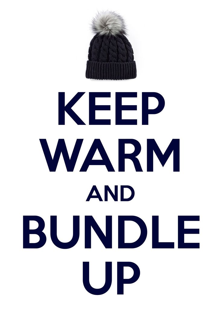 keep warm and bundle up / Created with Keep Calm and Carry On for iOS #keepcalm #pompomhat #pompombeanie