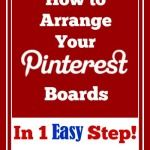 How to Arrange Your Pinterest Boards in 1 Easy Step!