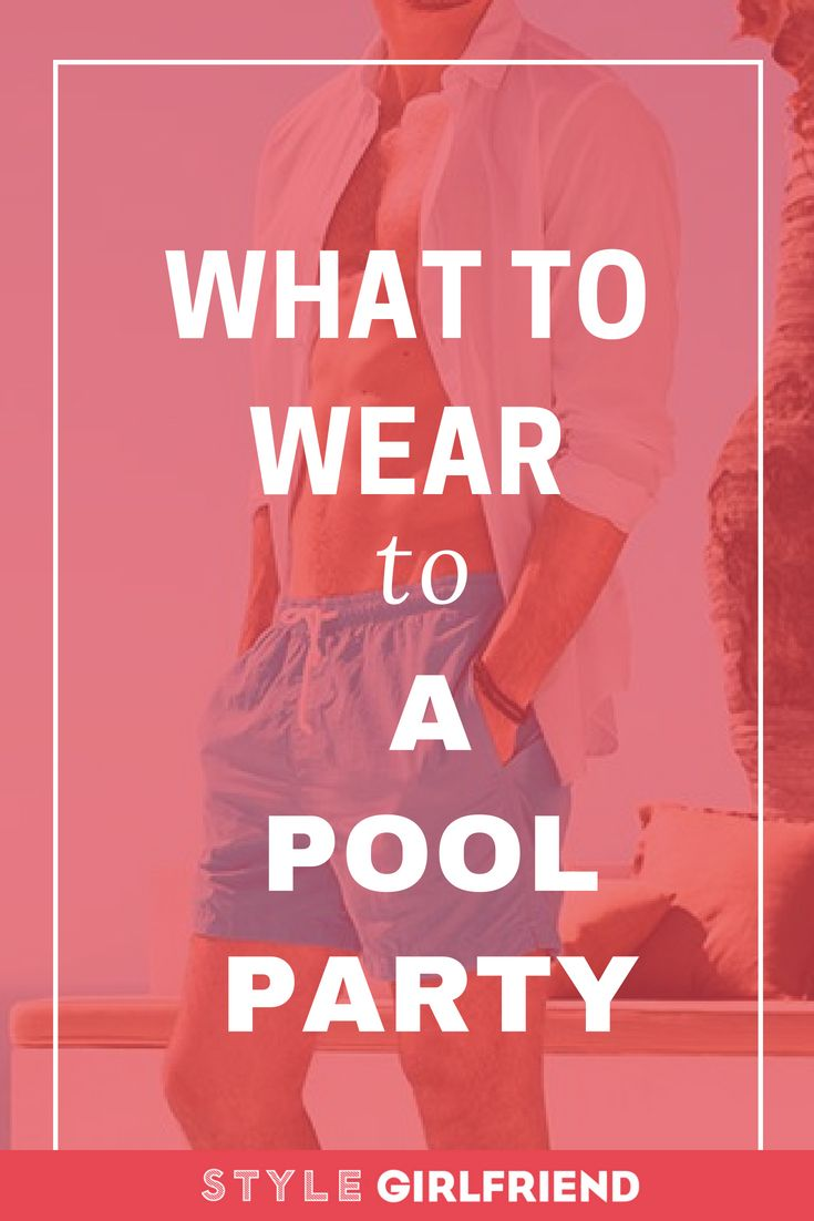 90dd5347594 Check out what men should wear to a pool party on Style Girlfriend
