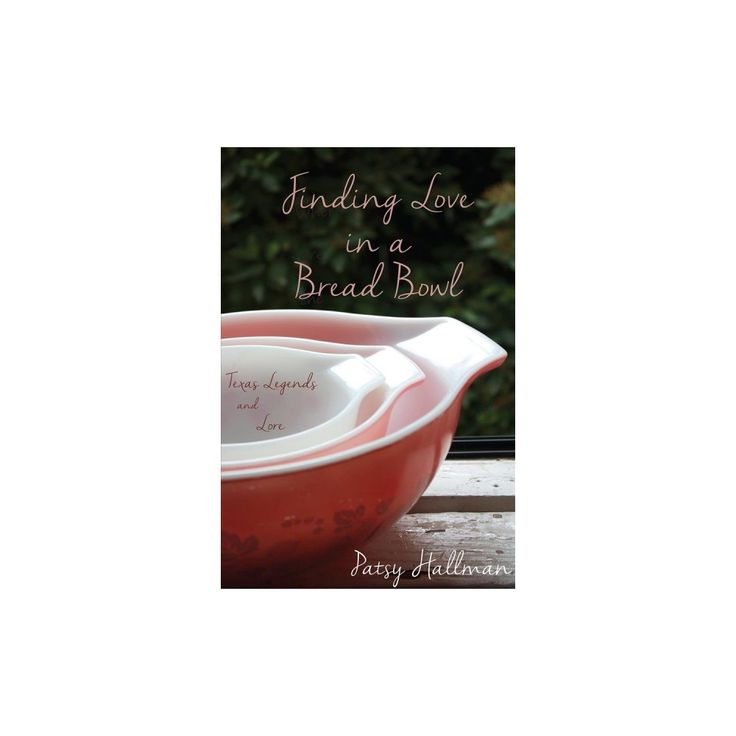 Finding Love in a Bread Bowl : Texas Legends and Lore (Paperback) (Patsy Hallman)