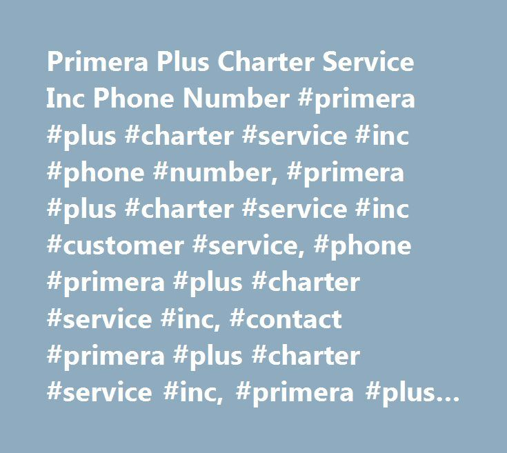 Primera Plus Charter Service Inc Phone Number #primera #plus #charter #service #inc #phone #number, #primera #plus #charter #service #inc #customer #service, #phone #primera #plus #charter #service #inc, #contact #primera #plus #charter #service #inc, #primera #plus #charter #service #inc #support, #primera #plus #charter #service #inc #support #number, #primera #plus #charter #service #inc #customer #number, #primera #plus #charter #service #inc #customer #service #number, #primera #plus…