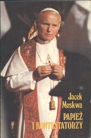 Papież i kontestatorzy, Jacek Moskwa, Michaelinum, 1987, http://www.antykwariat.nepo.pl/papiez-i-kontestatorzy-jacek-moskwa-p-13786.html