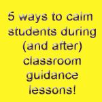 Elementary school counselors learn 5 ways to calm students down during (and after) classroom guidance lessons
