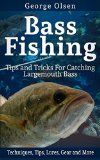 Free Kindle Book -  [Sports & Outdoors][Free] Bass Fishing: Tips and Tricks for Catching Largemouth Bass (Largemouth Bass, Fishing, Fishing Guide, Freshwater Fishing, Bass Fishing Books, How to Fish, Fishing Tackle)