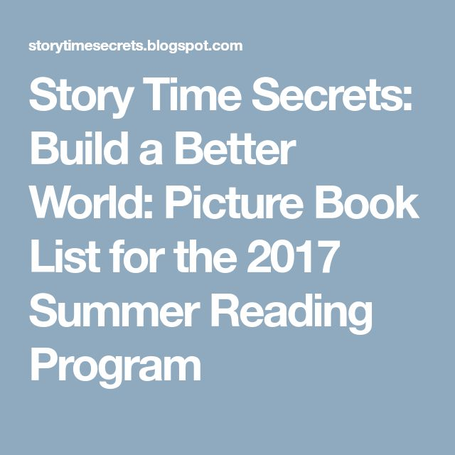 Story Time Secrets: Build a Better World: Picture Book List for the 2017 Summer Reading Program