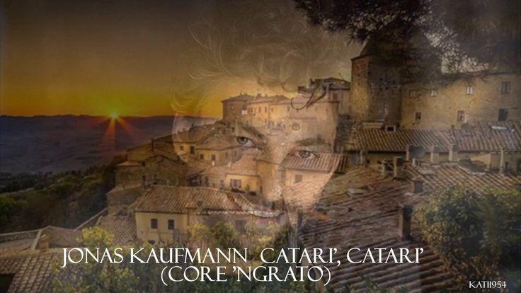 Jonas Kaufmann -  Catari', Catari' Core 'ngrato