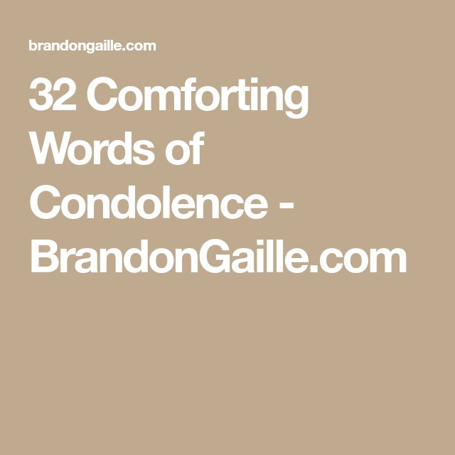 32 Comforting Words of Condolence - BrandonGaille.com