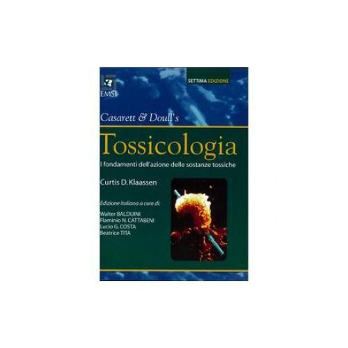 *Casarett and Doull's Tossicologia : i *fondamenti dell'azione delle sostanze tossiche / Editor Curtis D. Klaassen ; edizione italiana coordinata da Walter Balduini ... [et al.]. - 7. ed., [4. ed. italiana]. - Roma : E.M.S.I, 2010. - XX, 1367 p. : ill. ; 29 cm.