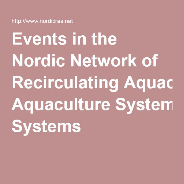 Events in the Nordic Network of Recirculating Aquaculture Systems -