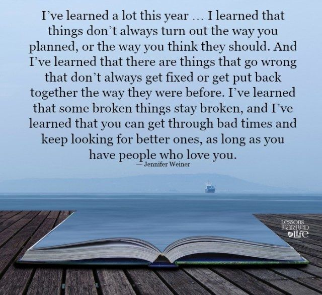 """I learned that things don't always turn out the way you planned, or the way you think they should.."""