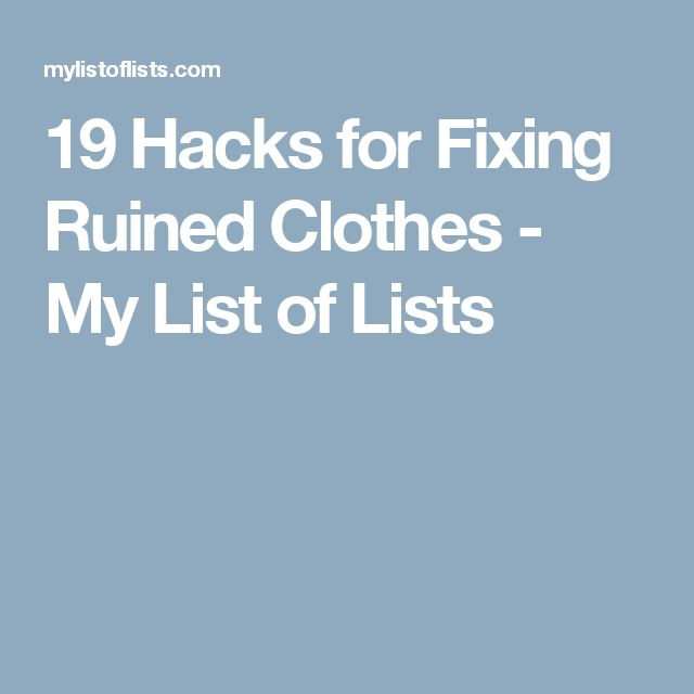 19 Hacks for Fixing Ruined Clothes - My List of Lists