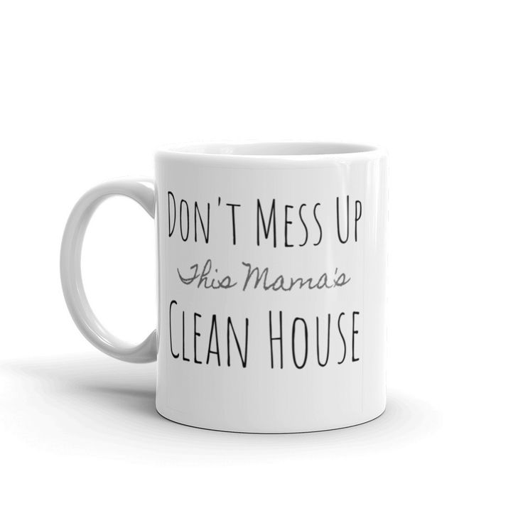 Clean House - Mug  #nontoxiccleaningproducts #greencleaning #hydrogenperoxide #cleaningtime #declutter #neatfreak #ilovepyoure #hydrogenperoxidecleaner #nontoxiccleaning #cleaningtips Awesome Hydrogen Peroxide Cleaners and More!