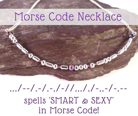 What a romantic way to tell your girlfriend why you love her - with a handmade necklace containing a secret message hidden in Morse Code!   Is she 'Smart & Sexy' or 'Cute & Funny'?  Get a custom order with the words that best describe her!