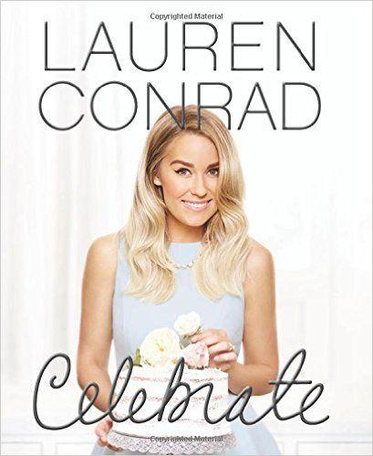 Amazon.com: Lauren Conrad Celebrate (9780062438324): Lauren Conrad: Books
