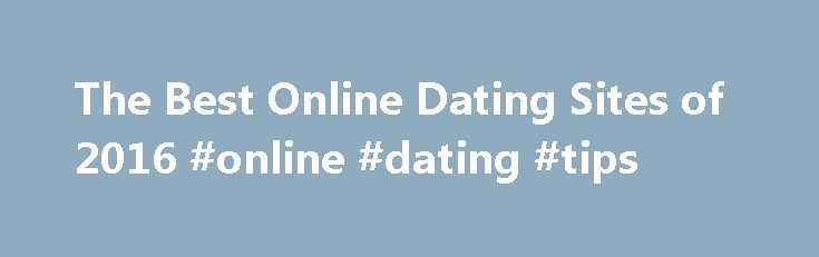 The Best Online Dating Sites of 2016 #online #dating #tips http://dating.remmont.com/the-best-online-dating-sites-of-2016-online-dating-tips/  #best dating sites # Online Dating Reviews Why Use an Online Dating Service? Whether or not you believe in fate, it can certainly feel like fate when you meet the love of your life. If you're eager to find love, … Continue reading →