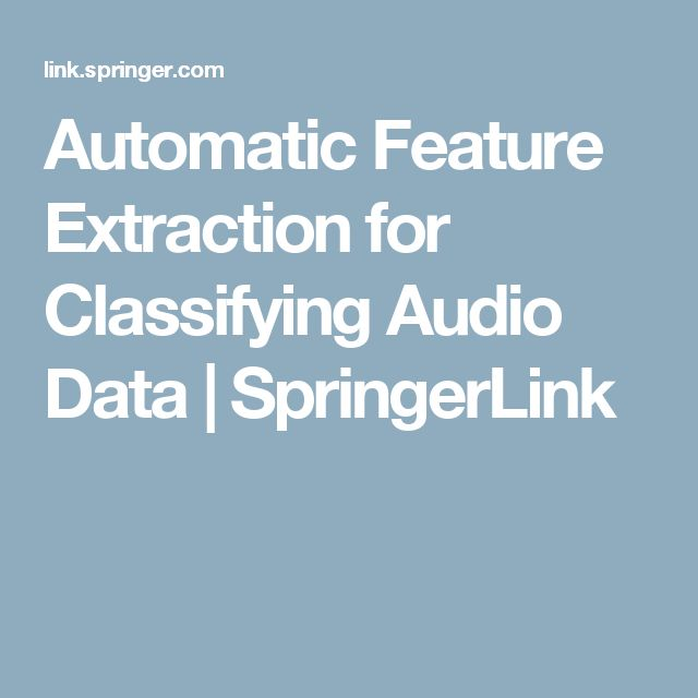 Automatic Feature Extraction for Classifying Audio Data | SpringerLink