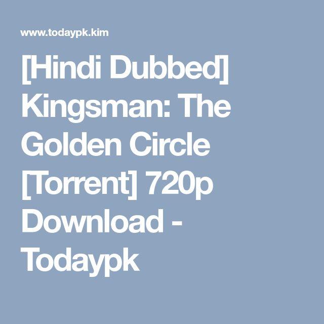 [Hindi Dubbed] Kingsman: The Golden Circle [Torrent] 720p Download - Todaypk