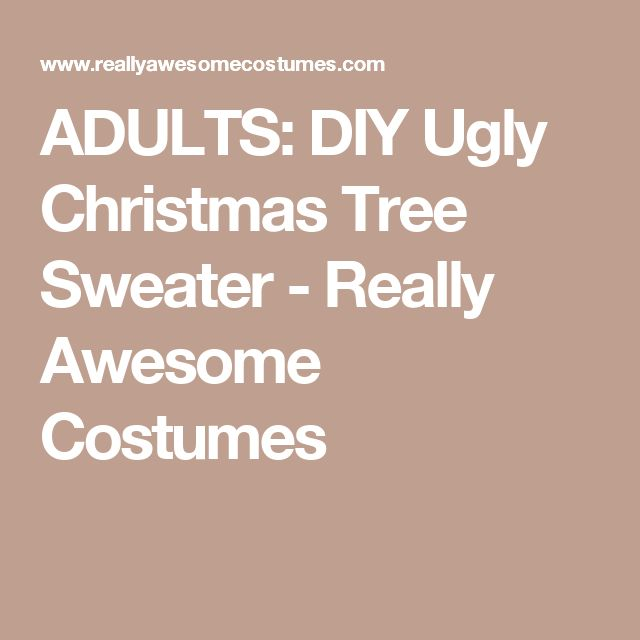 ADULTS: DIY Ugly Christmas Tree Sweater - Really Awesome Costumes