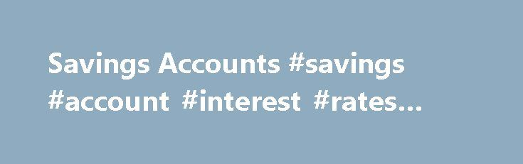 Savings Accounts #savings #account #interest #rates #today http://fiji.nef2.com/savings-accounts-savings-account-interest-rates-today/  # Savings Account Finder® Savings made simple. Stress less. Save more. What's a savings account? A savings account is a secure bank account that earns you interest over time. These have higher interest rates than standard transaction accounts, enabling you to save for big spending items like a car or the deposit on a house, or save money for a rainy day. You…