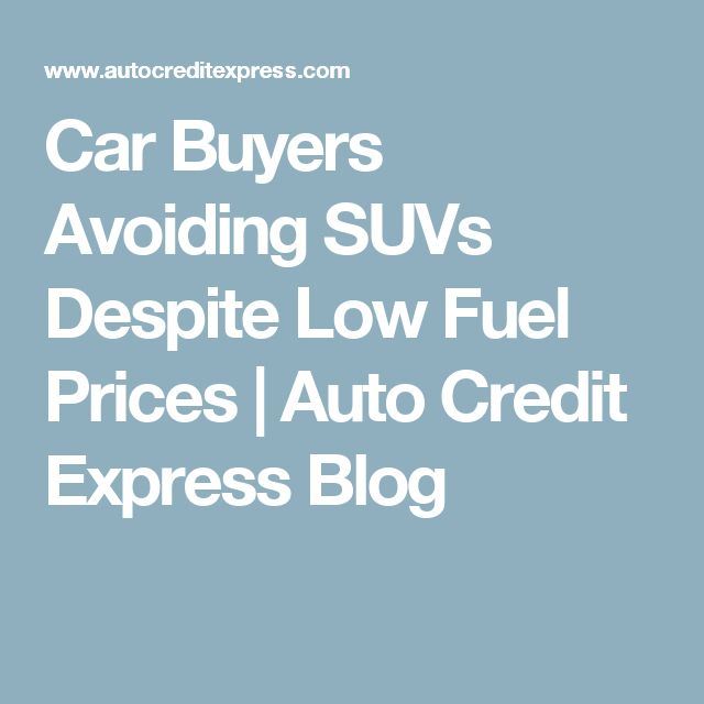 Car Buyers Avoiding SUVs Despite Low Fuel Prices | Auto Credit Express Blog