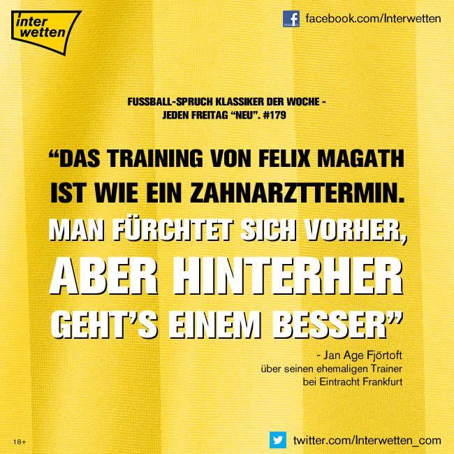 """Fußball-Spruch Klassiker der Woche. #179. """"Das Training von Felix Magath ist wie ein Zahnarzttermin. Man fürchtet sich vorher, aber hinterher geht's einem besser"""" Jan Age Fjörtoft über seinen ehemaligen Trainer bei Eintracht Frankfurt."""