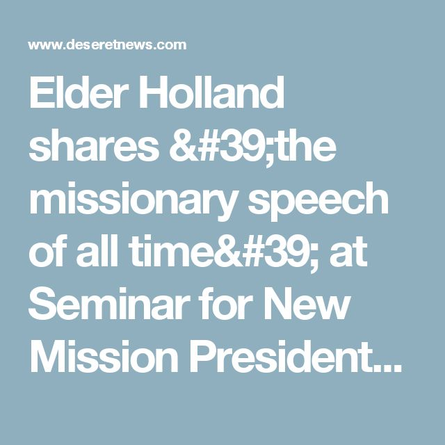 Elder Holland shares 'the missionary speech of all time' at Seminar for New Mission Presidents | Deseret News