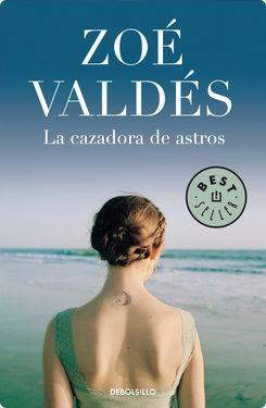 La cazadora de astros -Zoe Valdes-