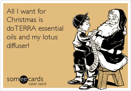 All I want for Christmas is doTERRA essential oils and my lotus diffuser!