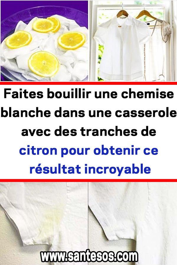 Faites bouillir une chemise blanche dans une casserole avec des tranches de citron pour obtenir ce résultat incroyable