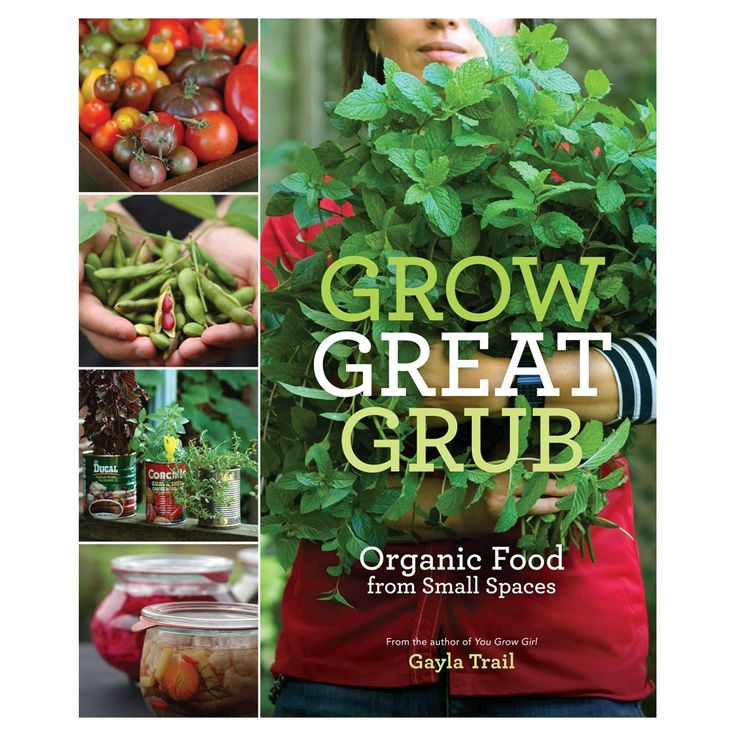 Grow Great Grub: Organic Food from Small Spaces, GAYLA TRAIL. patio, balcony,