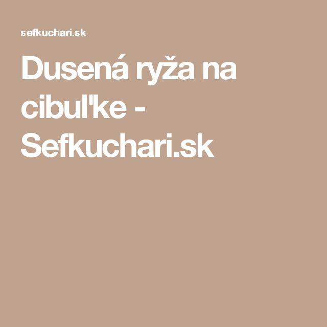 Dusená ryža na cibuľke - Sefkuchari.sk