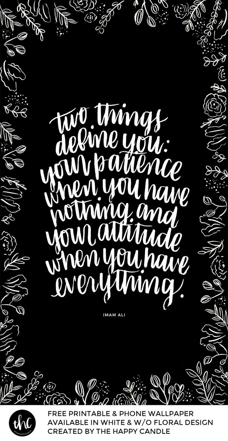 Hello/Salaam all, I'm Dian (the owner of this board.) This has little to do with the board, but I'd really appreciate if you'd take your time to check out my Pinterest account @thehappycandle for my design-lifestyle blog. Thank you! | Quote by Imam Ali | Free Printable & Phone Wallpaper | 'Two things define you: your patience when you have nothing and your attitude when you have everything.' - Imam Ali | Created by The Happy Candle | #quote #lettering #brushlettering #wallpaper #printable