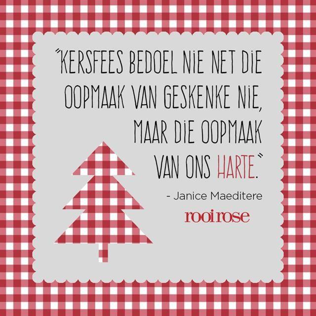 ''Kersfees bedoel nie net die oopmaak van geskenke nie, maar die oopmaak van ons harte.'' - Janice Maeditere