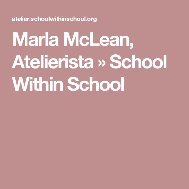 Marla McLean, Atelierista » School Within School