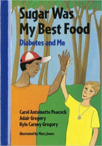 Sugar Was My Best Food: Diabetes and Me (Concept Books (Albert Whitman)): Carol Antoinette Peacock, Adair Gregory, Kyle Carney Gregory, Mary Jones: 9780807576465: Amazon.com: Books