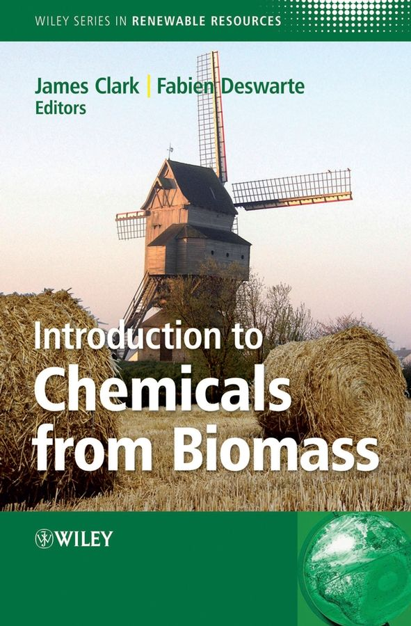 Introduction to chemicals from biomass / editors, James H. Clark with Fabien E.I. Deswarte