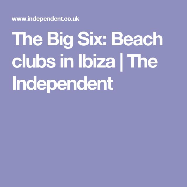 The Big Six: Beach clubs in Ibiza | The Independent