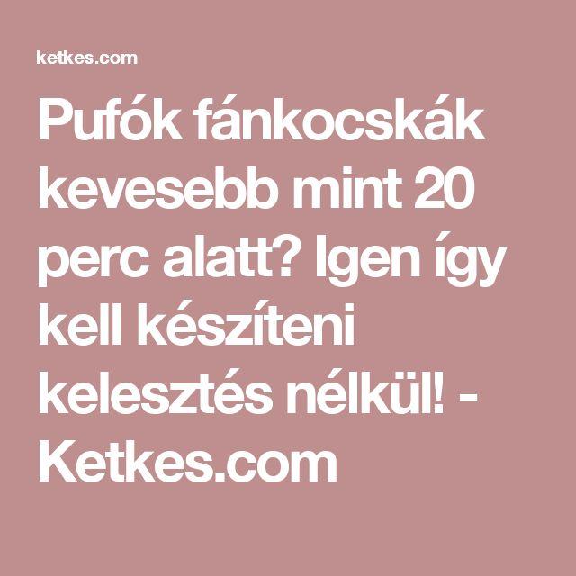 Pufók fánkocskák kevesebb mint 20 perc alatt? Igen így kell készíteni kelesztés nélkül! - Ketkes.com