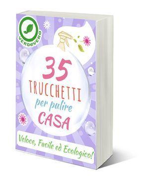 Scopri i 35 trucchetti per pulire casa naturalmente e senza fatica con i consigli di Fabrizio Zanetti di Verdevero.