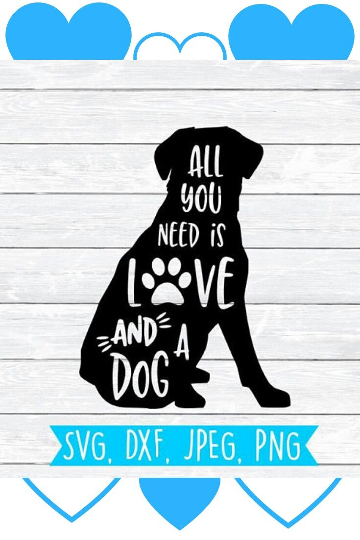 All You Need Is Love And A Dog Labrador Svg Dog Svg Paw Print Dog Mom Svg Dxf Png Svg Files For Fur Mom Svg Silhouette Cr Fur Mom Paw Print