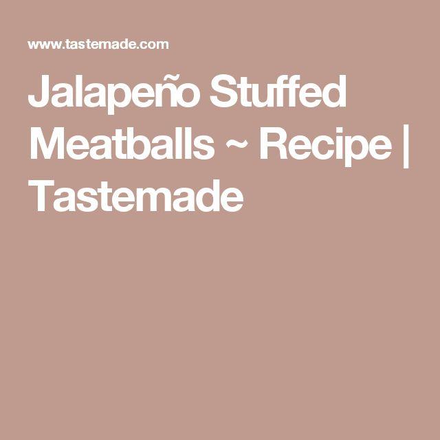 Jalapeño Stuffed Meatballs ~ Recipe | Tastemade