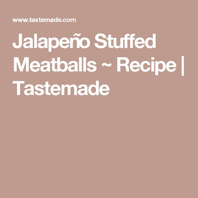 Jalapeño Stuffed Meatballs ~ Recipe | Tastemade