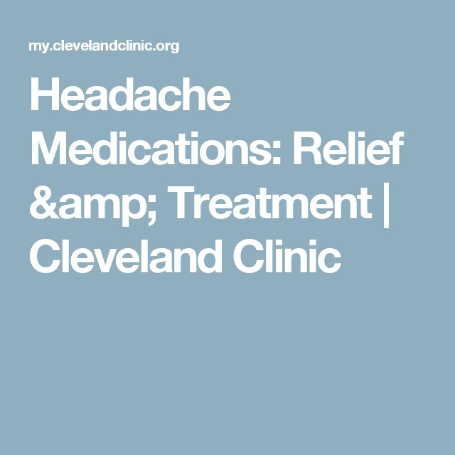 Headache Medications: Relief & Treatment | Cleveland Clinic