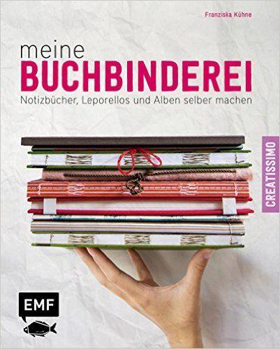 Meine Buchbinderei: Notizbücher, Leporellos und Alben selber machen Creatissimo: Amazon.de: Franziska Kühne: Bücher