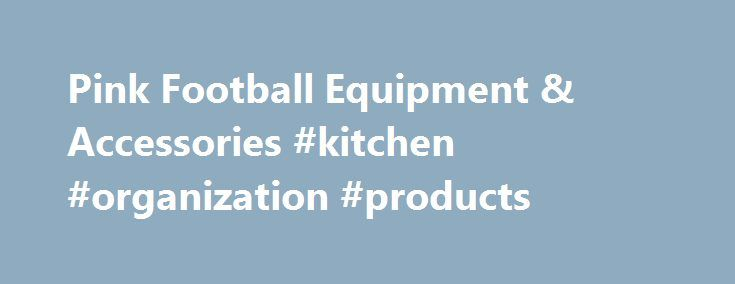 Pink Football Equipment & Accessories #kitchen #organization #products http://kitchens.nef2.com/pink-football-equipment-accessories-kitchen-organization-products/  #pink kitchen accessories # Pink Football Equipment & Accessories Some people say that pink is a color for girls. Others argue that real men wear pink. Football players ring in on the debate every October by sporting pink gloves, socks, wrist bands, ankle tape and more gear to help support breast cancer awareness. Where did this…