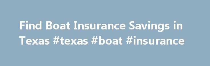 Find Boat Insurance Savings in Texas #texas #boat #insurance http://kenya.nef2.com/find-boat-insurance-savings-in-texas-texas-boat-insurance/  # Texas Boat Insurance Some outsiders associate The Lone Star State with the typical southwestern desert landscape of a western movie. That image really only describes a small portion of this state. The state's ocean coastline is the sixth longest in the United States, and Texas is also sixth in the nation for the number of registered boats. Major…